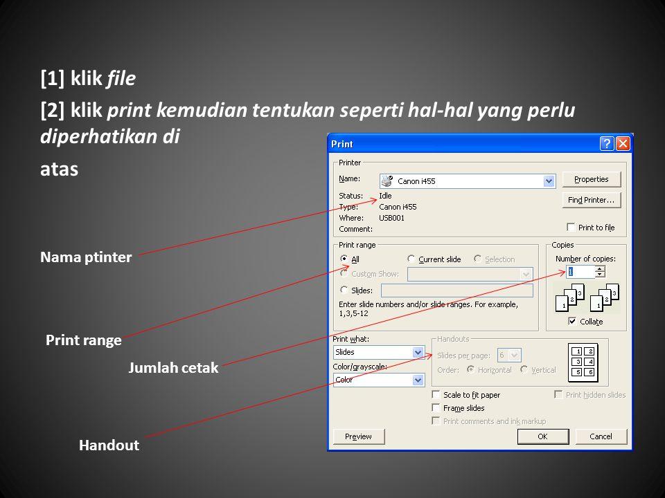 [1] klik file [2] klik print kemudian tentukan seperti hal-hal yang perlu diperhatikan di. atas. Nama ptinter.